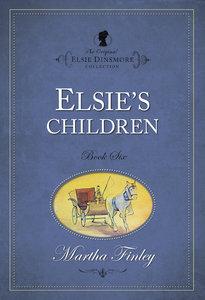 Elsies Children (#06 in Original Elsie Dinsmore Collection Series)