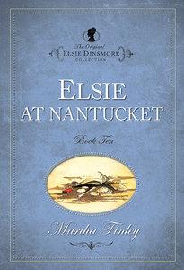 Elsie At Nantucket (#10 in Original Elsie Dinsmore Collection Series)