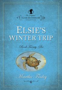 Elsies Winter Trip (#26 in Original Elsie Dinsmore Collection Series)