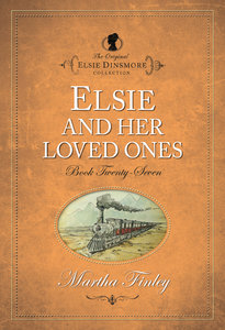Elsie and Her Loved Ones (#27 in Original Elsie Dinsmore Collection Series)