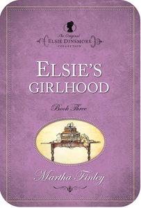 Elsies Girlhood (#03 in Original Elsie Dinsmore Collection Series)