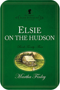 Elsie on the Hudson (#23 in Original Elsie Dinsmore Collection Series)