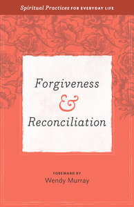 Forgiveness & Reconciliation (Everyday Matters Bible Studies For Women Series)
