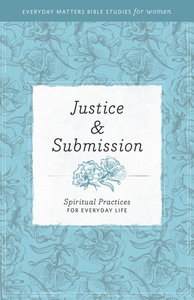 Justice and Submission (Everyday Matters Bible Studies For Women Series)