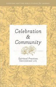 Celebration and Community (Everyday Matters Bible Studies For Women Series)