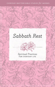 Sabbath and Rest (Everyday Matters Bible Studies For Women Series)
