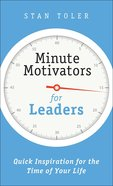 Minute Motivators For Leaders: Quick Inspiration For the Time of Your Life Paperback