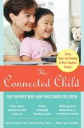 The Connected Child: Bring Hope and Healing to Your Adoptive Family Paperback