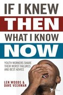 If I Knew Then What I Know Now Paperback