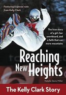 Reaching New Heights - the Kelly Clark Story (Zonderkidz Biography Series (Zondervan)) Paperback