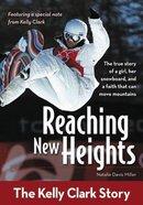 Reaching New Heights - the Kelly Clark Story (Zonderkidz Biography Series (Zondervan)) Paperback