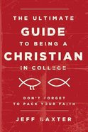 The Ultimate Guide to Being a Christian in College Paperback