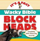 It's a Fact: Wacky Bible Blockheads Paperback
