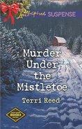 Murder Under the Mistletoe (Love Inspired Suspense Series) eBook