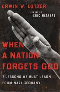 When a Nation Forgets God: 7 Lessons We Must Learn From Nazi Germany Paperback