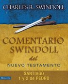 Santiago, Pedro 1 & 2 (James 1 & 2 Peter) (Commentario Swindoll Del Nuevo Testamento Series) Paperback