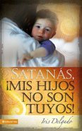 Satanas Mis Hijos No Son Tuyos (Satan, My Children Are Not Yours) Paperback