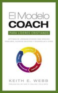 El Modelo Coach Para Lideres Cristianos / Coach Model For Christian Leaders Paperback
