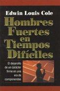 Hombres Fuertes En Tiempos Dificiles (Strong Men In Difficult Times) Paperback