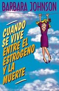 Cuando Se Vive Entre El Estrogeno Y La Muerte (Living Between Estrogen And Death) Paperback