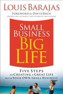 Small Business Big Life: Five Steps to Creating a Great Life With Your Own Small Business Hardback