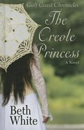 The Creole Princess (Large Print) (#2 in Gulf Coast Chronicles Series) Hardback