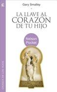 La Llave Al Corazon De Tu Hijo (Key To Your Children's Heart) Paperback