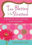 Too Blessed to Be Stressed: 3-Minute Devotions For Women Paperback