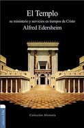 El Templo: Su Ministerio Y Servicios En Tiempos De Cristo / the Temple, Its Ministry and Service Paperback