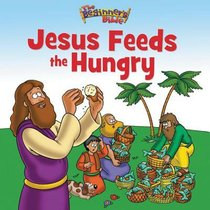Jesus Feeds the Hungry (Beginners Bible Series)