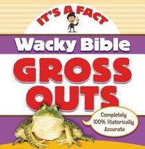 Its a Fact: Wacky Bible Gross Outs