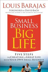 Small Business Big Life: Five Steps to Creating a Great Life With Your Own Small Business