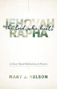 Jehovah-Rapha: The God Who Heals