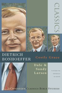 Dietrich Bonhoeffer- Costly Grace (Christian Classics Bible Study Series)