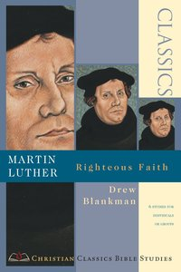Martin Luther- Righteous Faith (Christian Classics Bible Study Series)