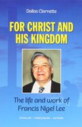 For Christ and His Kingdom: The Life and Work of Francis Nigel Lee Paperback
