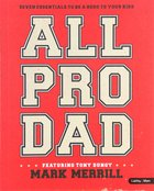 All Pro Dad: 7 Essentials to Be a Hero to Your Kids (8 Sessions) (Member Book) Paperback