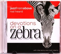 Devotions on a Zebra (Jazz From Above Series)