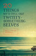 20 Things We'd Tell Our Twentysomething Selves Paperback