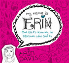 One Girl's Journey to Discover Who She is (My Name Is Erin Series) Paperback