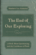 The End of Our Exploring Paperback
