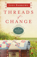 Threads of Change (#01 in Quilting Story Series) Paperback