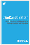We Can Do Better #02: Strategies For Racial Unity Through Community Restoration Paperback