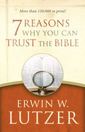 7 Reasons Why You Can Trust the Bible Paperback