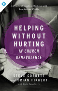 Helping Without Hurting in Church Benevolence: A Practical Guide to Walking With Low-Income People Paperback