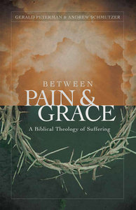 Between Pain and Grace: A Biblical Theology of Suffering