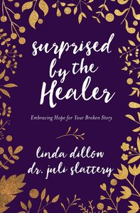 Surprised By the Healer: An Invitation to Meet God in Your Sexual Brokenness