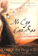 No Eye Can See (#02 in Kinship And Courage Series) Paperback