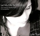 Let My Life Be Worship (Soaking Music Series) CD