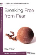 Breaking Free From Fear (40 Minute Bible Study Series)